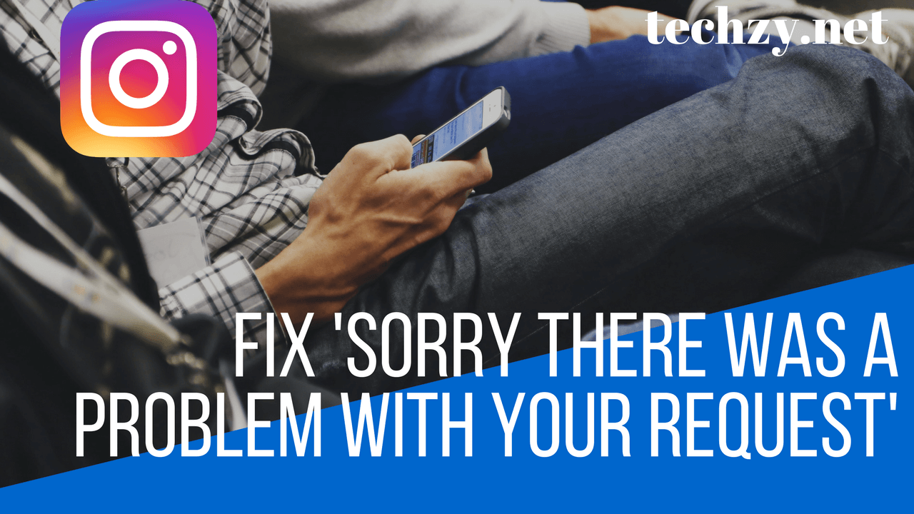 Fix 'Sorry There Was A Problem With Your Request Error' on