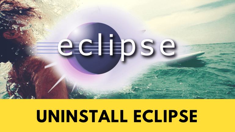 How to Uninstall Eclipse from Windows/Mac - Techzy