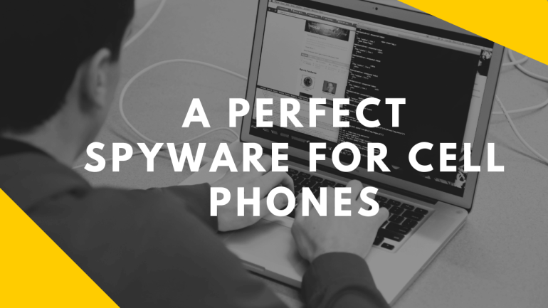 A Perfect Spyware for Cell Phones