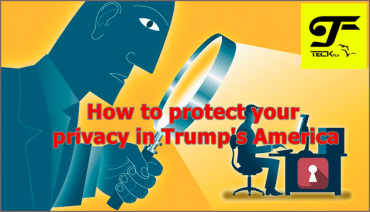 How to protect your privacy in Trump's America