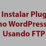 Como Instalar Plugins No WordPress Usando FTP
