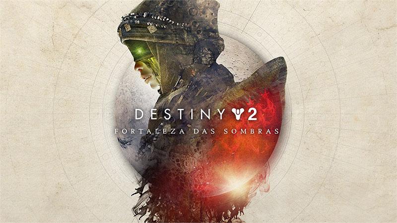 Destiny 2 - Fortaleza das Sombras