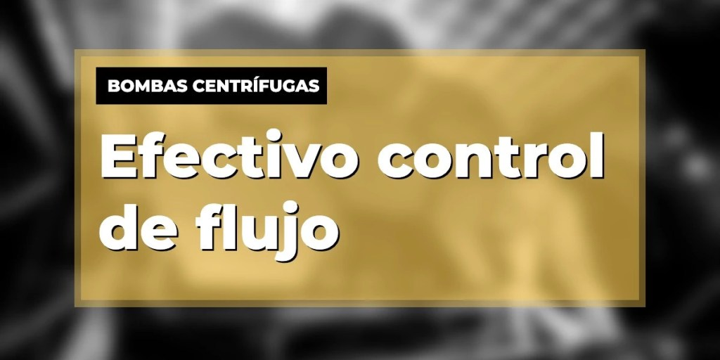 Control de flujo de bombas centrífugas