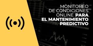 Monitoreo de condiciones online para el mantenimiento predictivo