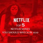 Top 5 Netflix Series You Should Watch In 2020