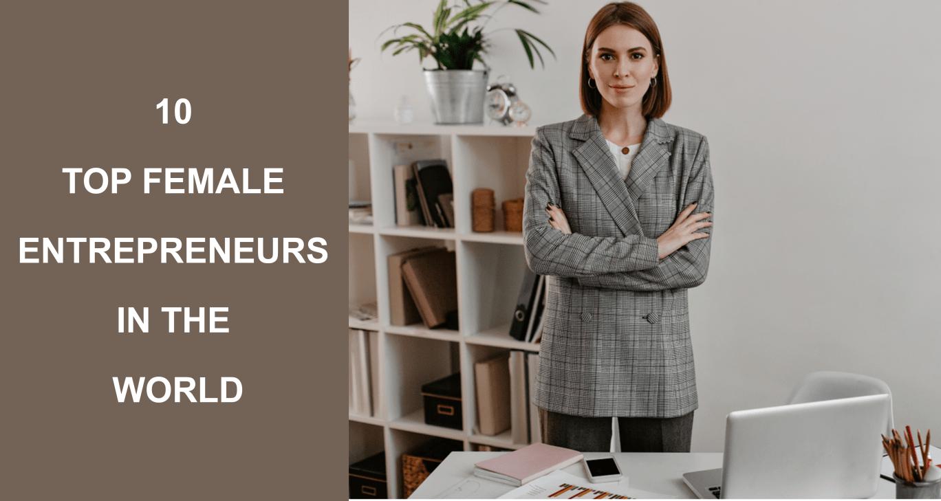 10 Top Female Entrepreneurs In The World