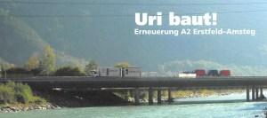Uri baut! Erneuerung A2 Erstfeld - Amsteg