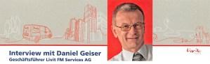 Interview mit Daniel Geiser, Geschäftsführer Livit FM Services AG