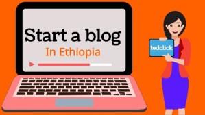 Start a blog in Ethiopia