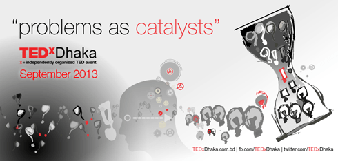 TEDxDhaka 2013 Theme: Problems as Catalysts