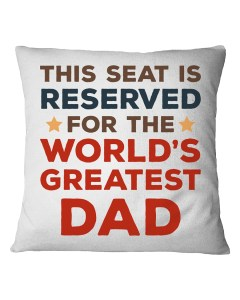 Reserved Seat For Dad Pillowcase