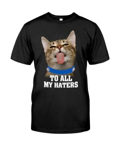 To All My Haters T-Shirt