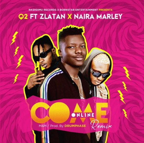 Q2 ft Zlatan x Naira Marley - Come Online (Remix)