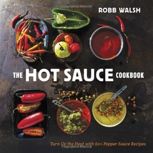The Hot Sauce Cookbook Turn Up the Heat with 60+ Pepper Sauce Recipes