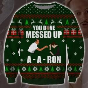 You Done Messed Up A Aron Ugly Christmas Sweatshirt