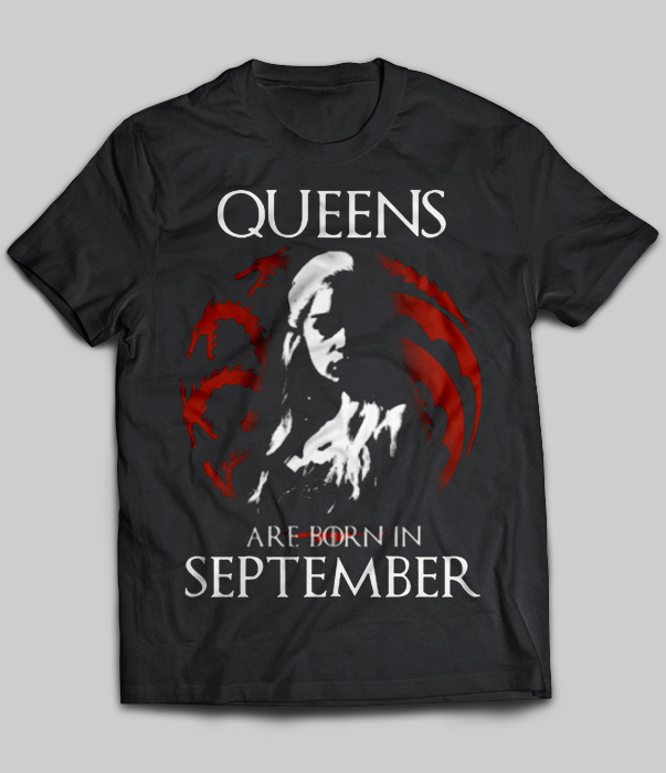 Queens are born in september game of thrones t shirt Where can i buy game of thrones t shirts