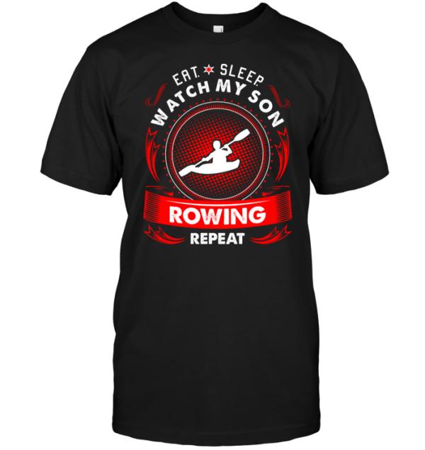 Eat Sleep Watch My Son Rowing Repeat