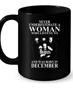 Never Underestimate A Woman Who Listens To The Beatles And Was Born In December Mug