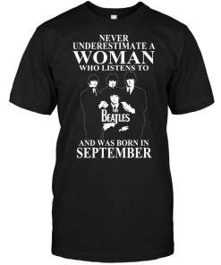 Never Underestimate A Woman Who Listens To The Beatles And Was Born In September