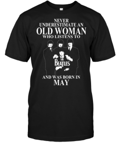 Never Underestimate An Old Woman Who Listens To The Beatles And Was Born In May