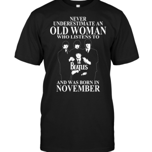 Never Underestimate An Old Woman Who Listens To The Beatles And Was Born In November