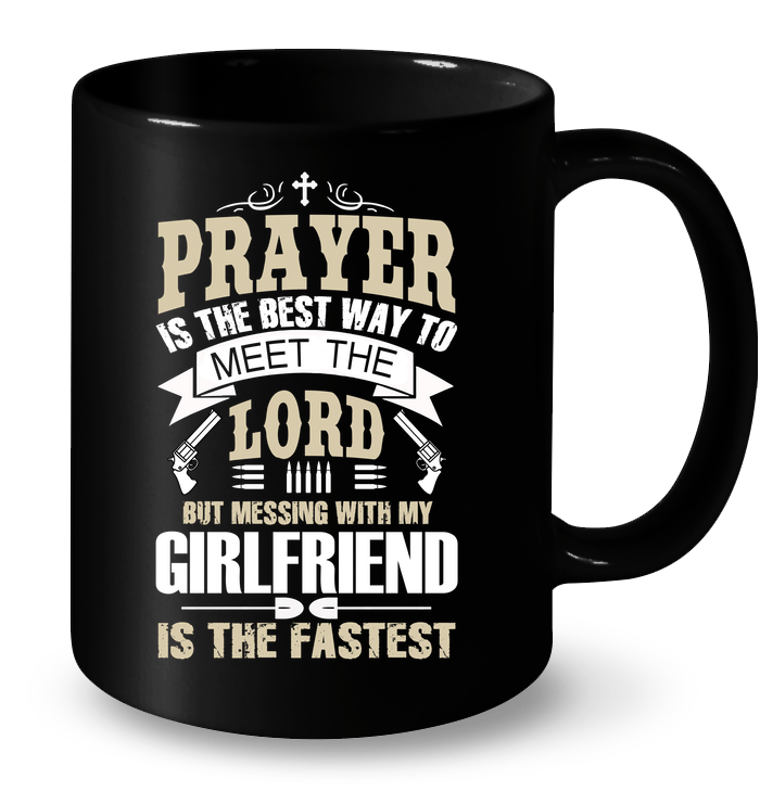 Prayer is the best way to meet the lord but messing with my prayer is the best way to meet the lord but messing with my girlfriend is the altavistaventures Image collections