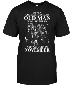 Never Underestimate An Old Man Who Listens To Slipknot And Was Born In November
