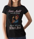 Some Aunts Wear Pink Real Aunts Wear Ink T-Shirt