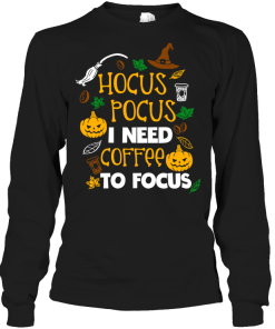 Hocus Pocus I Need Coffee To Focus Long Sleeve