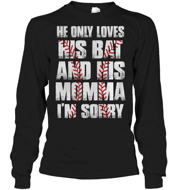 Download He Only Loves His Bat And His Momma I'm Sorry T-Shirt ...
