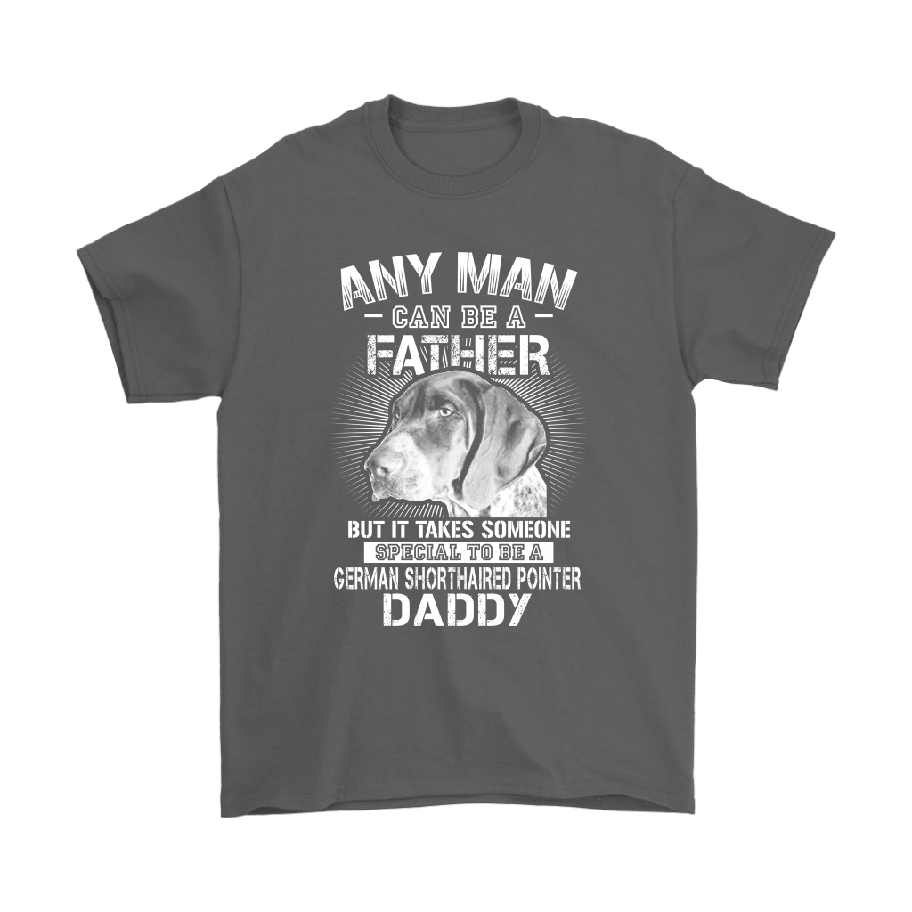 Any Man Can Be A Father German Shorthaired Pointer Daddy Shirts 2