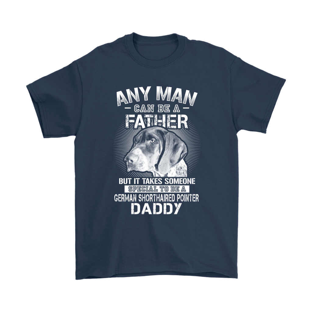 Any Man Can Be A Father German Shorthaired Pointer Daddy Shirts 3