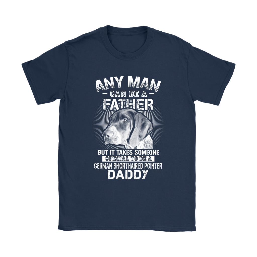 Any Man Can Be A Father German Shorthaired Pointer Daddy Shirts 9