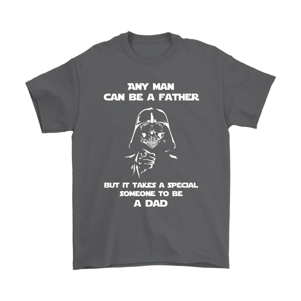 Any Man Can Be A Father It Takes A Special Someone To Be A Dad Shirts 2