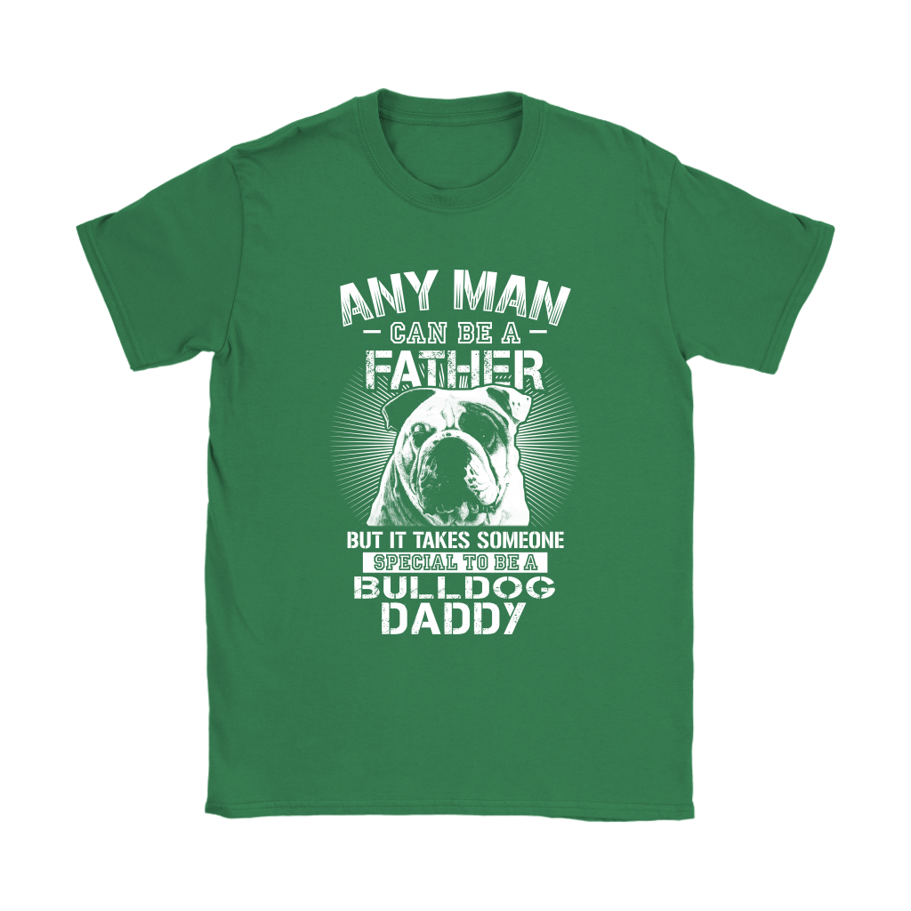 Any Man Can Be A Father Someone Special To Be Bulldog Daddy Shirts 12