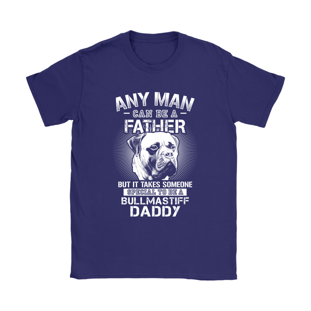 Any Man Can Be A Father Someone Special To Be Bullmastiff Daddy Shirts 10