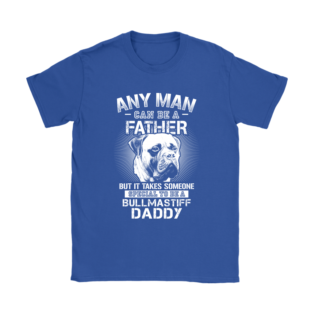 Any Man Can Be A Father Someone Special To Be Bullmastiff Daddy Shirts 12