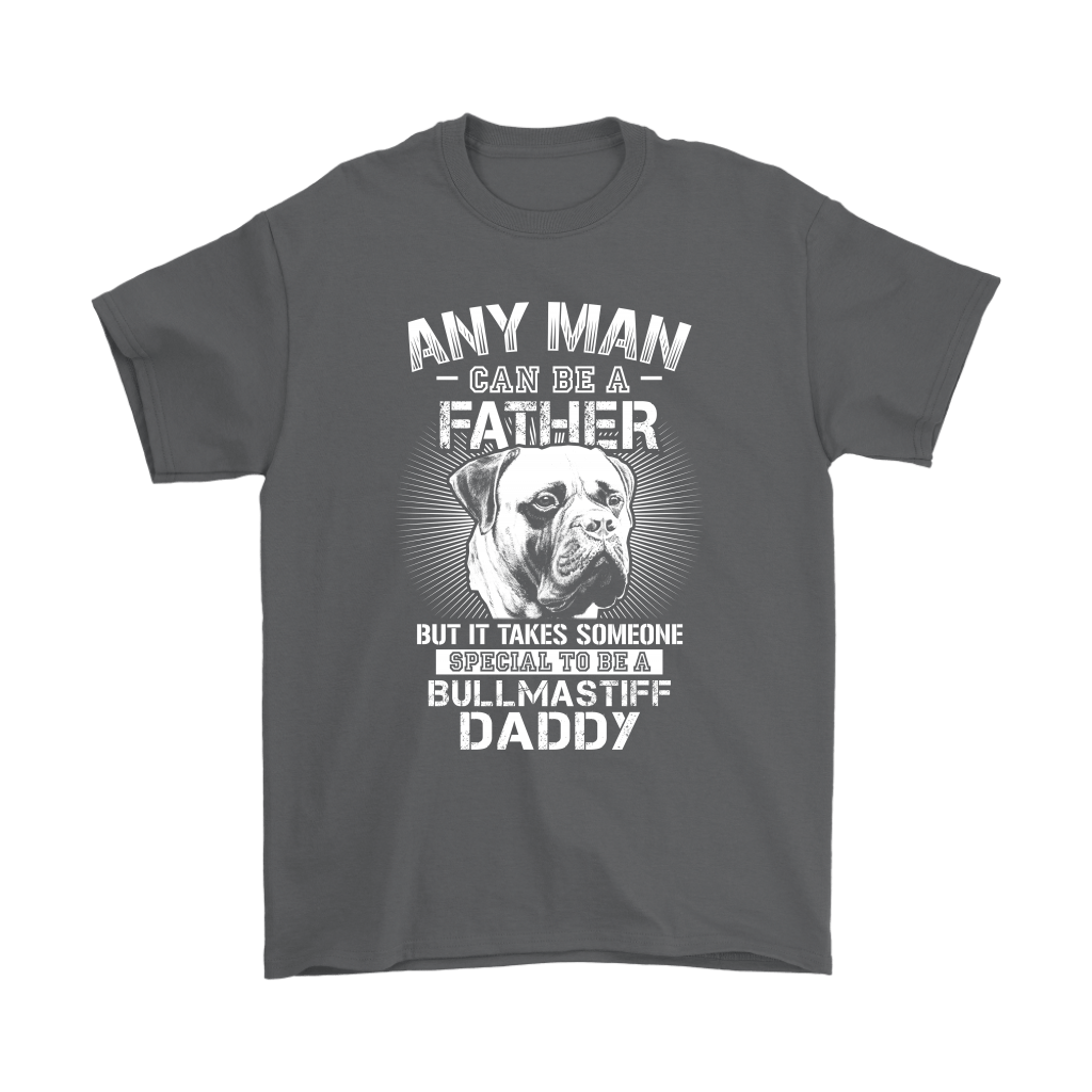 Any Man Can Be A Father Someone Special To Be Bullmastiff Daddy Shirts 2