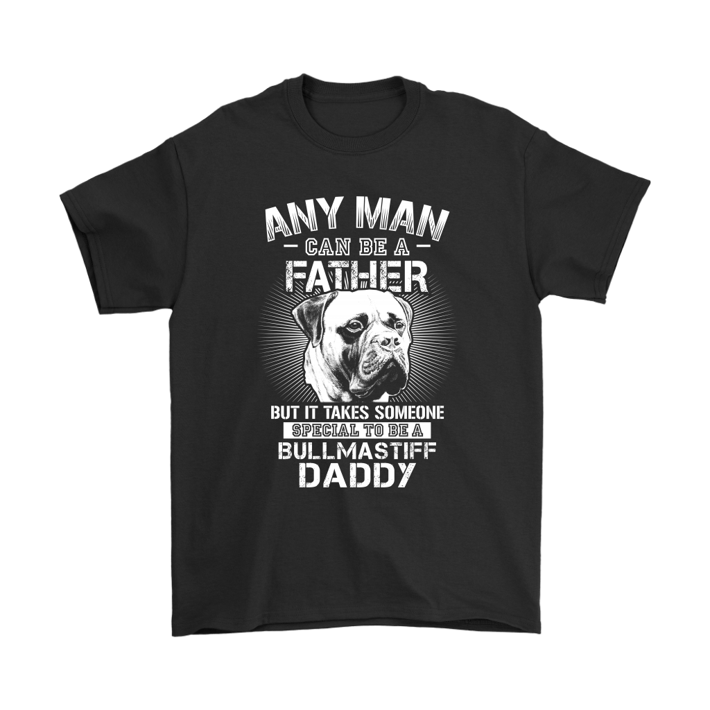 Any Man Can Be A Father Someone Special To Be Bullmastiff Daddy Shirts 1