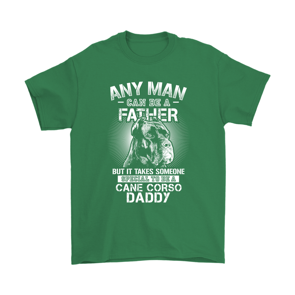 Any Man Can Be A Father Someone Special To Be Cane Corso Daddy Shirts 6