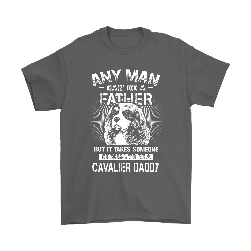 Any Man Can Be A Father Someone Special To Be Cavalier Daddy Shirts 2