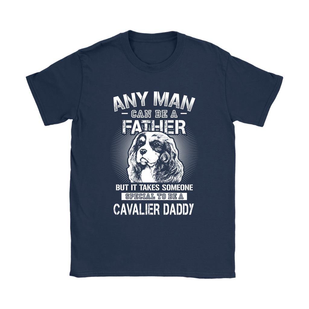 Any Man Can Be A Father Someone Special To Be Cavalier Daddy Shirts 9