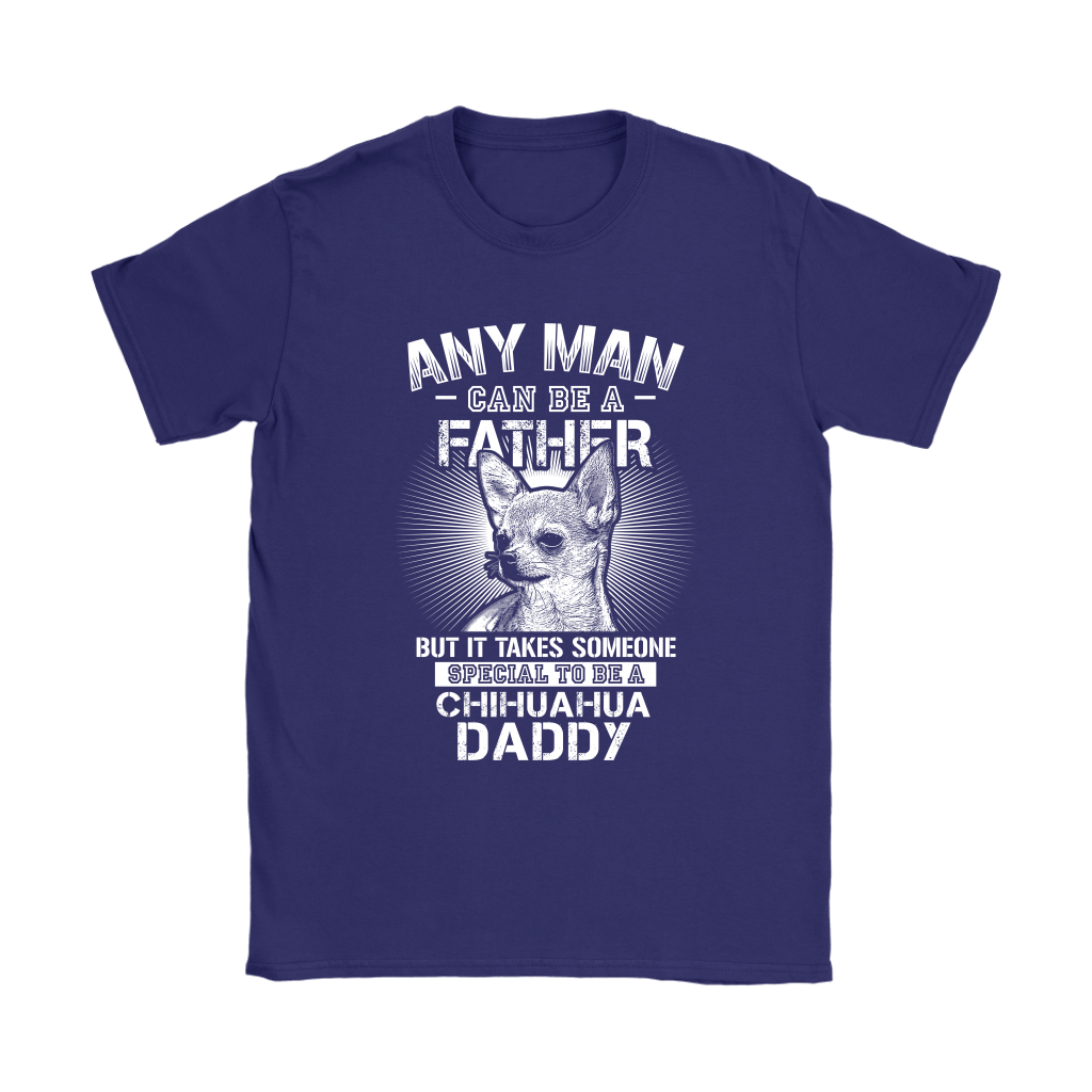 Any Man Can Be A Father Someone Special To Be Chihuahua Daddy Shirts 10