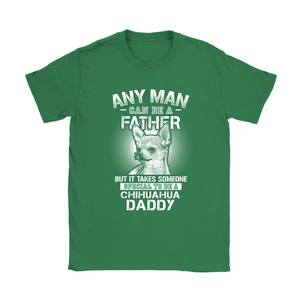 Any Man Can Be A Father Someone Special To Be Chihuahua Daddy Shirts 12