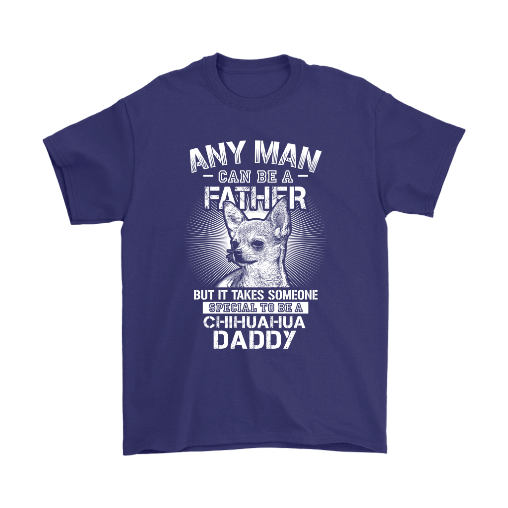 Any Man Can Be A Father Someone Special To Be Chihuahua Daddy Shirts 4