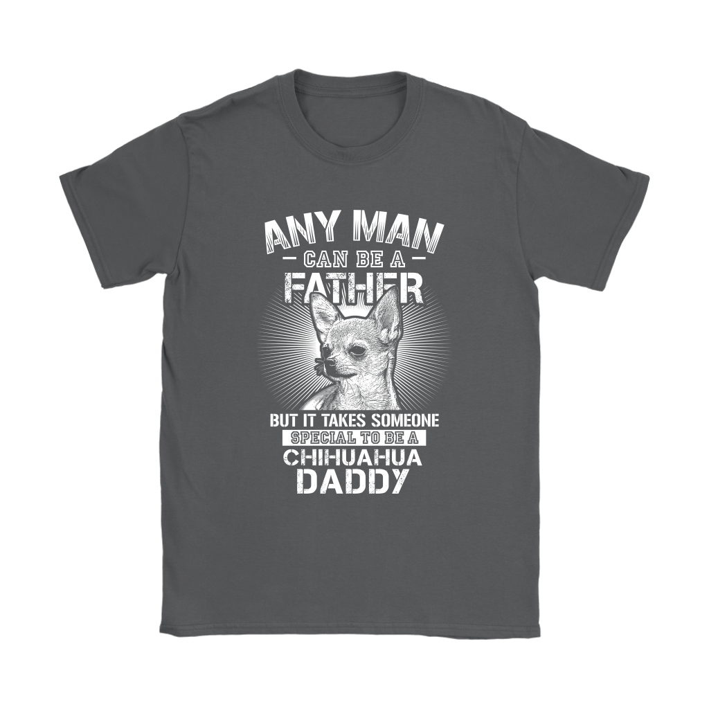 Any Man Can Be A Father Someone Special To Be Chihuahua Daddy Shirts 8