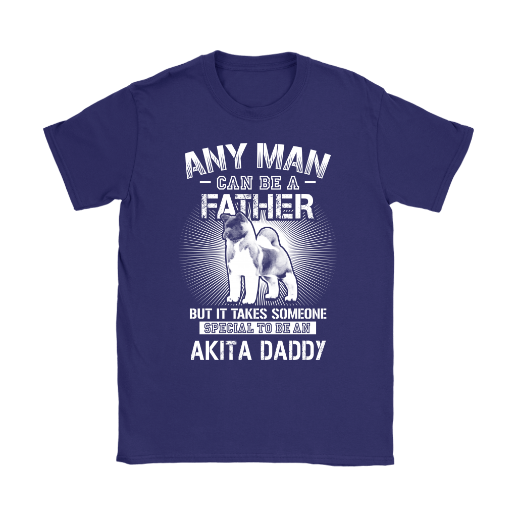 Any Man Can Be A Father Special To Be Akita Daddy Shirts 10