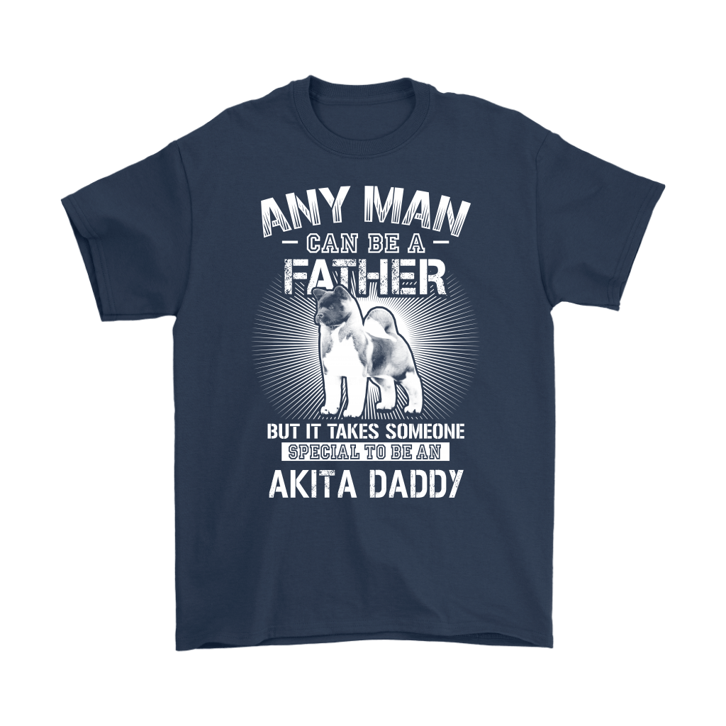 Any Man Can Be A Father Special To Be Akita Daddy Shirts 3