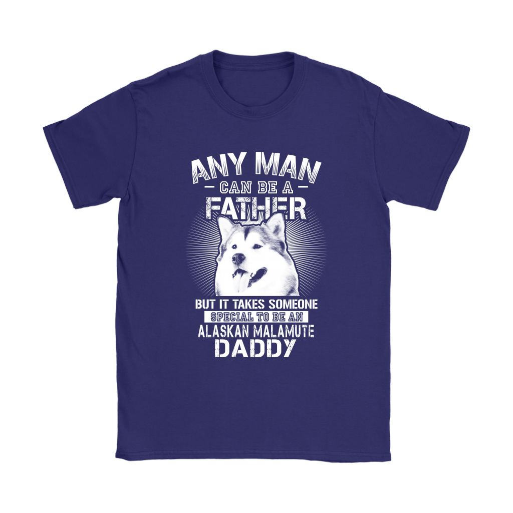 Any Man Can Be A Father Special To Be Alaskan Malamute Daddy Shirts 11