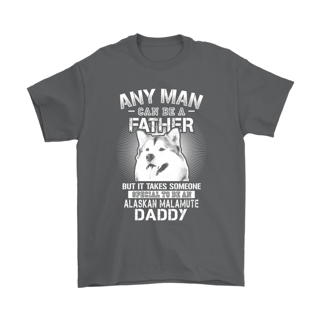 Any Man Can Be A Father Special To Be Alaskan Malamute Daddy Shirts 2